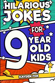 Hilarious Jokes For 9 Year Old Kids: An Awesome LOL Joke Book For Kids Filled With Tons of Tongue Twisters, Ri