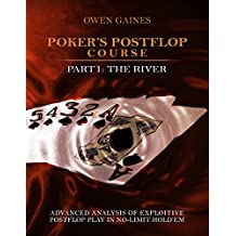 Poker's Postflop Course Part 1: Advanced Analysis of Exploitive Postflop Play in No-Limit Hold'em: The River