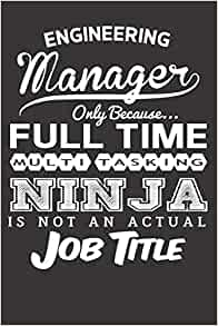 Engg Manager Only Because... Full Time Multitasking Ninja Is ...