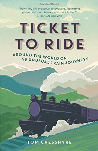 Ticket to Ride: Around the World on 49 Unusual Train Journeys