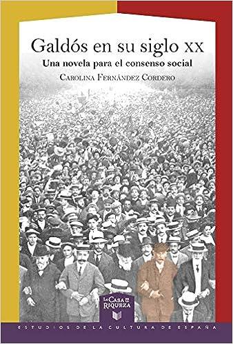 Galdós en su siglo XX: una novela para el consenso social: 55 La Casa de la Riqueza. Estudios de la Cultura de España: Amazon.es: Fernández Cordero, Carolina: Libros
