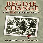 Regime Change: The JFK Assassination | Jacob Hornberger