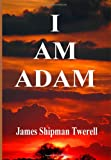 I Am Adam, James Shipman Twerel, 1439201609