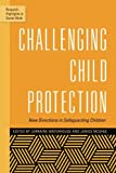 img - for Challenging Child Protection: New Directions in Safeguarding Children (Research Highlights in Social Work) book / textbook / text book