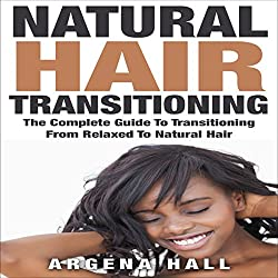 Natural Hair Transitioning: How to Transition from Relaxed to Natural Hair