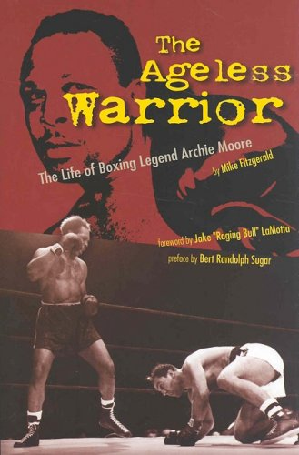Search : The Ageless Warrior: The Life of Boxing Legend Archie Moore