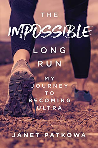The Impossible Long Run: My Journey to Becoming Ultra por Janet Patkowa