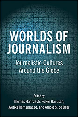 Worlds of Journalism Journalistic Cultures Around the Globe