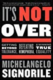 Image of It's Not Over: Getting Beyond Tolerance, Defeating Homophobia, and Winning True Equality