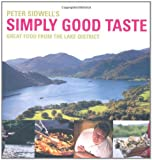 Peter Sidwell's Simply Good Taste: Great Food from the Lake District