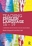 Teaching English Language 16 - 19 : A Comprehensive Guide for Teachers of AS/A2 Level English Language, Illingworth, Martin and Hall, Nick, 0415528240