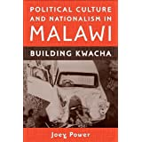 Political Culture and Nationalism in Malawi: Building Kwacha (Rochester Studies in African History and the Diaspora) (Volume