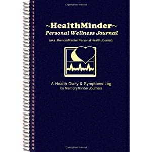 HEALTHMINDER Personal Wellness Journal (a.k.a MemoryMinder Personal Health Journal) Health Diary and Symptoms Log