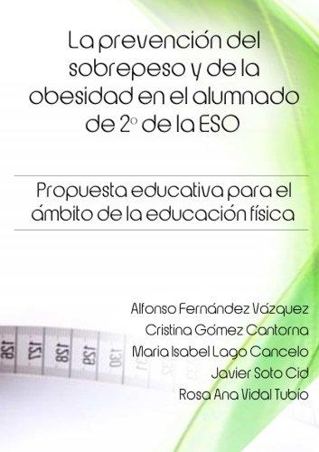La prevención del sobrepeso y de la obesidad en el alumnado de 2º de la Eso. Propuesta educativa para el ámbito de la educación física. (Spanish Edition)
