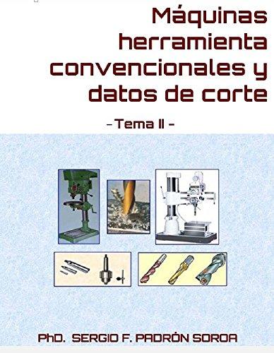 Descargar Libro Máquinas Herramienta Convencionales Y Datos De Corte: Tema Ii Phd. Sergio F. Padrón Soroa