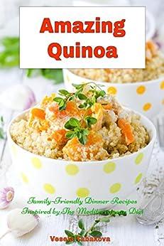 Amazing Quinoa: Family-Friendly Dinner Recipes Inspired by The Mediterranean Diet (Free Bonus Gift): Quinoa Cookbook, Quinoa Recipes, Detox and Cleanse (Healthy Cookbook Series 3) by [Tabakova, Vesela]