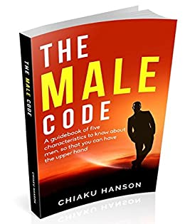 The Male Code: Discover, Decode and Decipher The Hidden Secrets About Men by [Hanson, Chiaku]