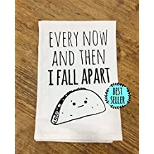 Funny Dishcloth/ Tea Towel ~ Every Now And Then I Fall Apart ~ Funny Taco Kitchen Cloth.