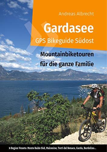 Gardasee GPS Bikeguide Südost: Mountainbiketouren für die ganze Familie - Region Veneto: Monte Baldo Süd, Malcesine, Torri del Benaco, Garda, Bardolino... ... für Mountainbiker 3) (German Edition)