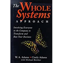 The Whole Systems Approach: Involving Everyone in the Company to Transform and Run Your Business by Adams, Cindy (1999) Hardcover