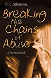 Breaking the Chains of Abuse, Sue Atkinson, 074595135X