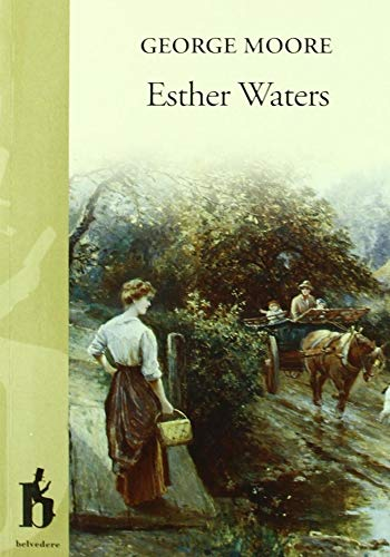 Esther Waters - (ANNOTATED) Original, Unabridged, Complete, Enriched [Oxford University Press]