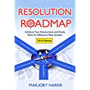 The Resolution Roadmap: Achieve Your Resolutions And Goals With An Effective New System