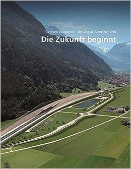 Die Zukunft Beginnt Gotthard Basistunnel Der Längste Tunnel Der