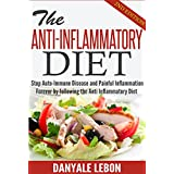 Anti Inflammatory: Stop Auto-Immune Disease and Painful Inflammation Forever by following the Anti Inflammatory Diet (Healthy Foods to Reduce Chronic Pain with Delicious Recipes and Meal Plan)