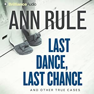Last Dance, Last Chance: And Other True Cases: Ann Rule's Crime Files, Book 8 Audiobook