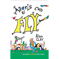 Angels Can Fly, a Modern Clown User Guide (English Edition)