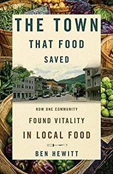 The Town That Food Saved: How One Community Found Vitality in Local Food by [Hewitt, Ben]