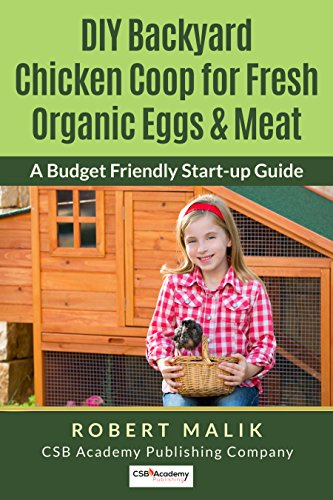 DIY Backyard Chicken Coop for Fresh Organic Eggs & Meat: A Budget Friendly Start-up Guide by [Malik, Robert]