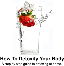 How To Detoxify Your Body: A step by step guide to detoxing at home. by [Mehmetali, Elgin]