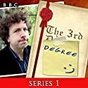 The 3rd Degree: Complete Series 1 Radio/TV Program by David Tyler Narrated by Steve Punt