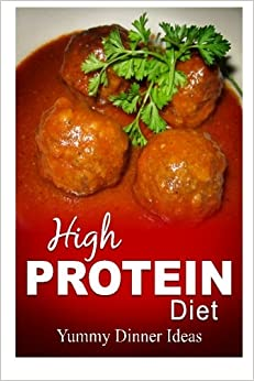 High Protein Diet - Yummy Dinner Ideas: High-Protein Cooking and Baking for Weight Loss and Energy