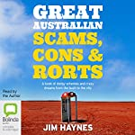 Great Australian Scams, Cons and Rorts: A Book of Dodgy Schemes and Crazy Dreams from the Bush to the City | Jim Haynes