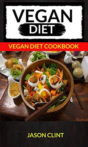 Vegan Diet: Vegan Diet Cookbook (For those who like vegan cooking, vegan and vegetarian, vegan diet