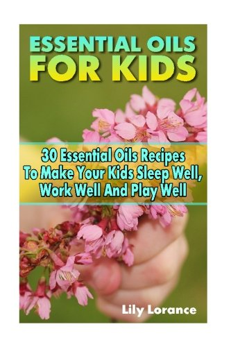 Essential Oils For Kids: 30 Essential Oils Recipes