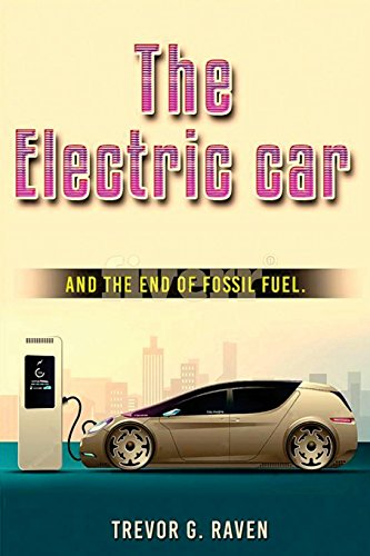 Electric Cars: and The End of Fossil Fuels