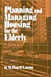 Planning and Managing Housing for the Elderly, M. Powell Lawton, 0471518948