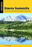 Sierra Summits: A Guide to Fifty Peak Experiences in California s Range of Light (Regional Hiking Series)