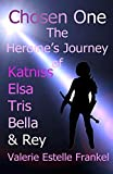 Chosen One: The Heroine's Journey of Katniss, Elsa, Tris, Bella, and Rey