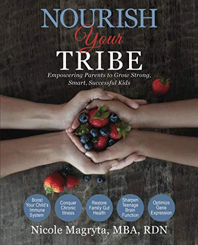 Nourish Your Tribe: Empowering Parents to Grow Strong, Smart, Successful Kids by RDN, Nicole Magryta