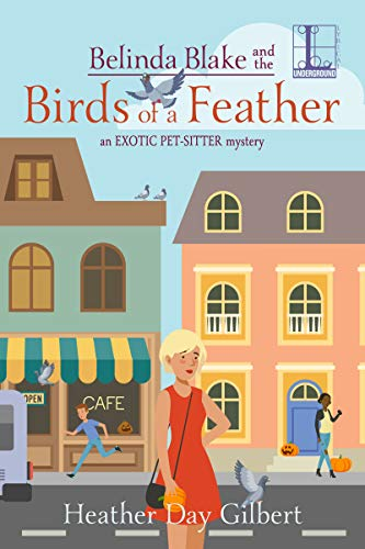 Belinda Blake and the Birds of a Feather (An Exotic Pet-Sitter Mystery Book 3) by [Gilbert, Heather Day]