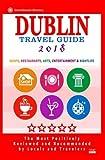 Dublin Travel Guide 2018: Shops, Restaurants, Arts, Entertainment and Nightlife in Dublin, Ireland (City Travel Guide 2018)