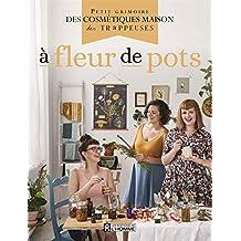 À fleur de pots: Petit grimoire des cosmétiques maison des Trappeuses (French Edition)