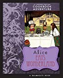 Alice Eats Wonderland: An Irreverent Annotated Cookbook Adventure