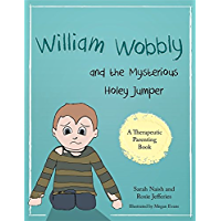 William Wobbly and the Mysterious Holey Jumper: A story about fear and coping (Therapeutic Parenting Books)