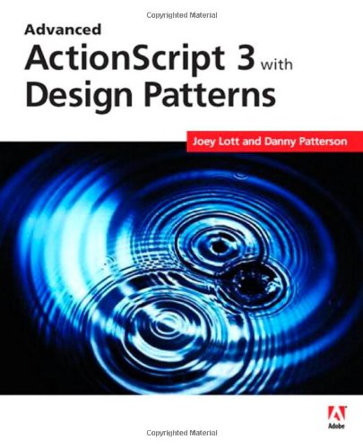Advanced ActionScript 3 with Design Patterns by Adobe Press